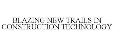 BLAZING NEW TRAILS IN CONSTRUCTION TECHNOLOGY