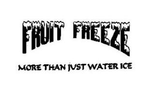FRUIT FREEZE MORE THAN JUST WATER ICE