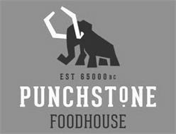EST 65000 BC PUNCHSTONE FOODHOUSE