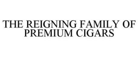 THE REIGNING FAMILY OF PREMIUM CIGARS