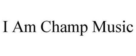 I AM CHAMP MUSIC