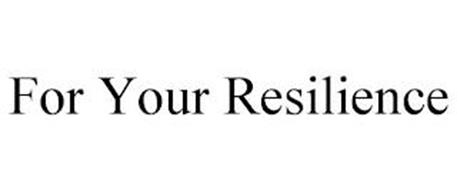 FOR YOUR RESILIENCE