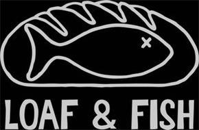 LOAF & FISH