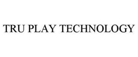 TRU PLAY TECHNOLOGY