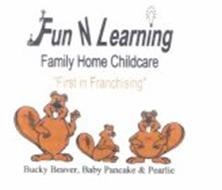 """FUN N LEARNING FAMILY HOME CHILDCARE """"FIRST IN FRANCHISING"""" BUCKY BEAVER, BABY PANCAKE & PEARLIE"""