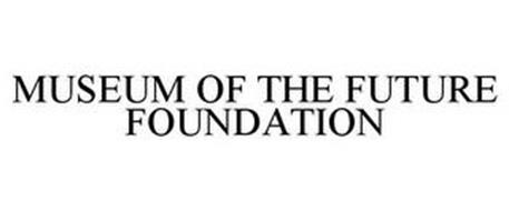 MUSEUM OF THE FUTURE FOUNDATION