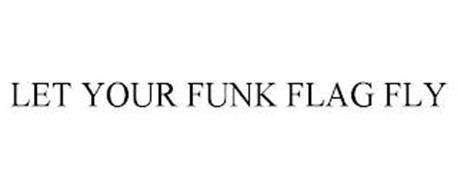 LET YOUR FUNK FLAG FLY