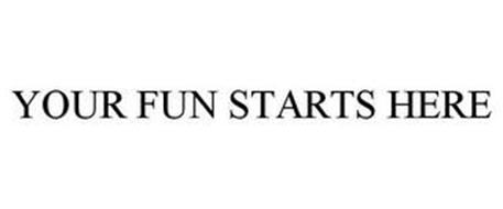 YOUR FUN STARTS HERE
