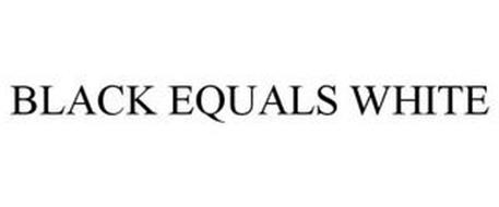 BLACK EQUALS WHITE