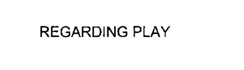 REGARDING PLAY