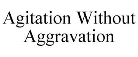 AGITATION WITHOUT AGGRAVATION