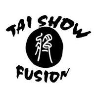 TAI SHOW FUSION