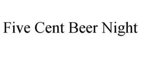 FIVE CENT BEER NIGHT