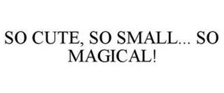 SO CUTE, SO SMALL... SO MAGICAL!