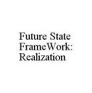 FUTURE STATE FRAMEWORK: REALIZATION