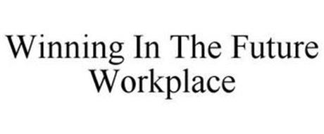 WINNING IN THE FUTURE WORKPLACE