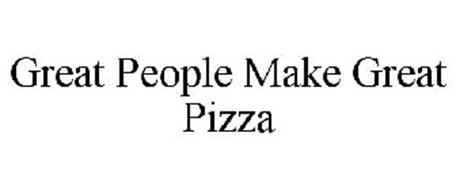GREAT PEOPLE MAKE GREAT PIZZA