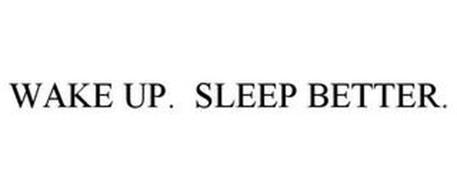 WAKE UP. SLEEP BETTER.