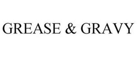 GREASE & GRAVY