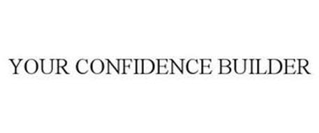 YOUR CONFIDENCE BUILDER