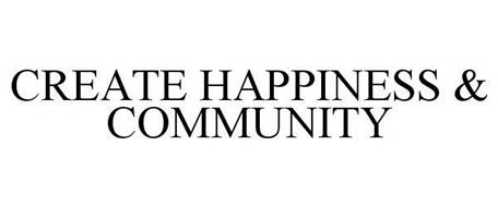 CREATE HAPPINESS & COMMUNITY