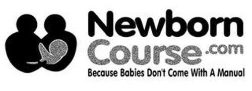 NEWBORN COURSE.COM BECAUSE BABIES DON'T COME WITH A MANUAL