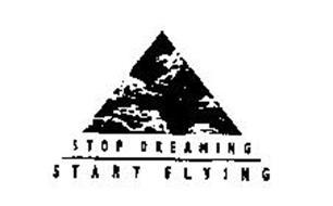 STOP DREAMING START FLYING