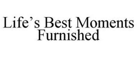 LIFE'S BEST MOMENTS FURNISHED