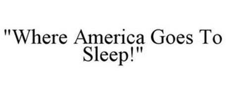 """WHERE AMERICA GOES TO SLEEP!"""