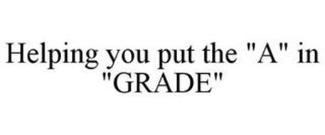 "HELPING YOU PUT THE ""A"" IN ""GRADE"""