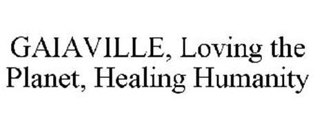 GAIAVILLE, LOVING THE PLANET, HEALING HUMANITY
