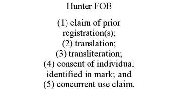 HUNTER FOB (1) CLAIM OF PRIOR REGISTRATION(S); (2) TRANSLATION; (3) TRANSLITERATION; (4) CONSENT OF INDIVIDUAL IDENTIFIED IN MARK; AND (5) CONCURRENT USE CLAIM.