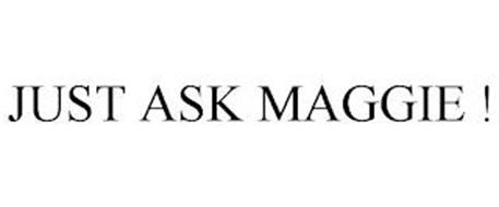 JUST ASK MAGGIE !
