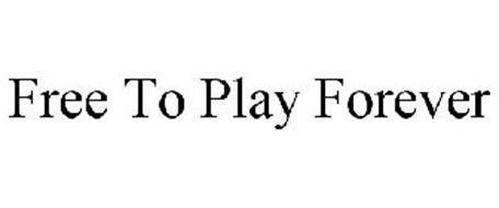 FREE TO PLAY FOREVER