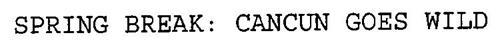 SPRING BREAK: CANCUN GOES WILD