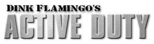 DINK FLAMINGO'S ACTIVE DUTY