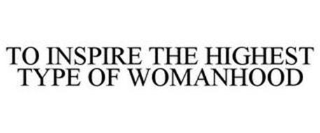 TO INSPIRE THE HIGHEST TYPE OF WOMANHOOD