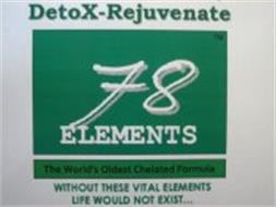 78 ELEMENTS DETOX-REJUVENATE WITHOUT THESE VITAL ELEMENTS LIFE WOULD NOT EXIST... THE WORLD' OLDEST CHELATED FORMULA