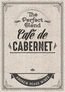 CAFE DE CABERNET THE PERFECT BLEND ANDREW PEACE WINES
