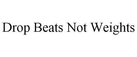 DROP BEATS NOT WEIGHTS
