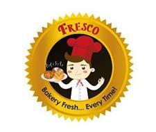 FRESCO BAKERY FRESH... EVERY TIME!