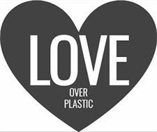 LOVE OVER PLASTIC