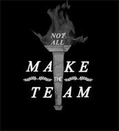 NOT ALL MAKE THE TEAM