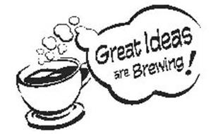 GREAT IDEAS ARE BREWING!