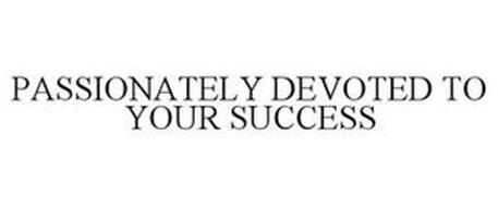 PASSIONATELY DEVOTED TO YOUR SUCCESS