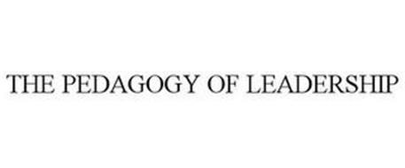 THE PEDAGOGY OF LEADERSHIP