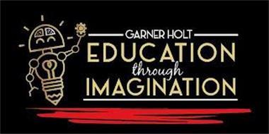GARNER HOLT EDUCATION THROUGH IMAGINATION