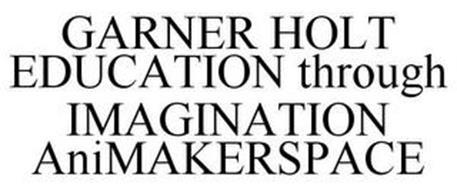 GARNER HOLT EDUCATION THROUGH IMAGINATION ANIMAKERSPACE