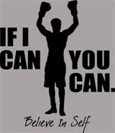 IF I CAN YOU CAN. BELIEVE IN SELF