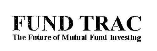 FUND TRAC THE FUTURE OF MUTUAL FUND INVESTING